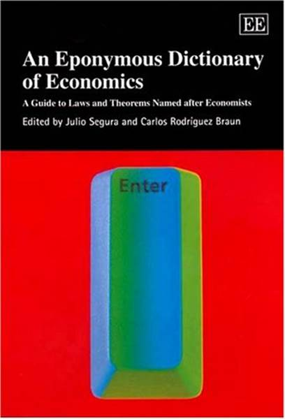 An Eponymous Dictionary Of Economics: A Guide To Laws And Theorems Named After Economists (Elgar Original Reference)